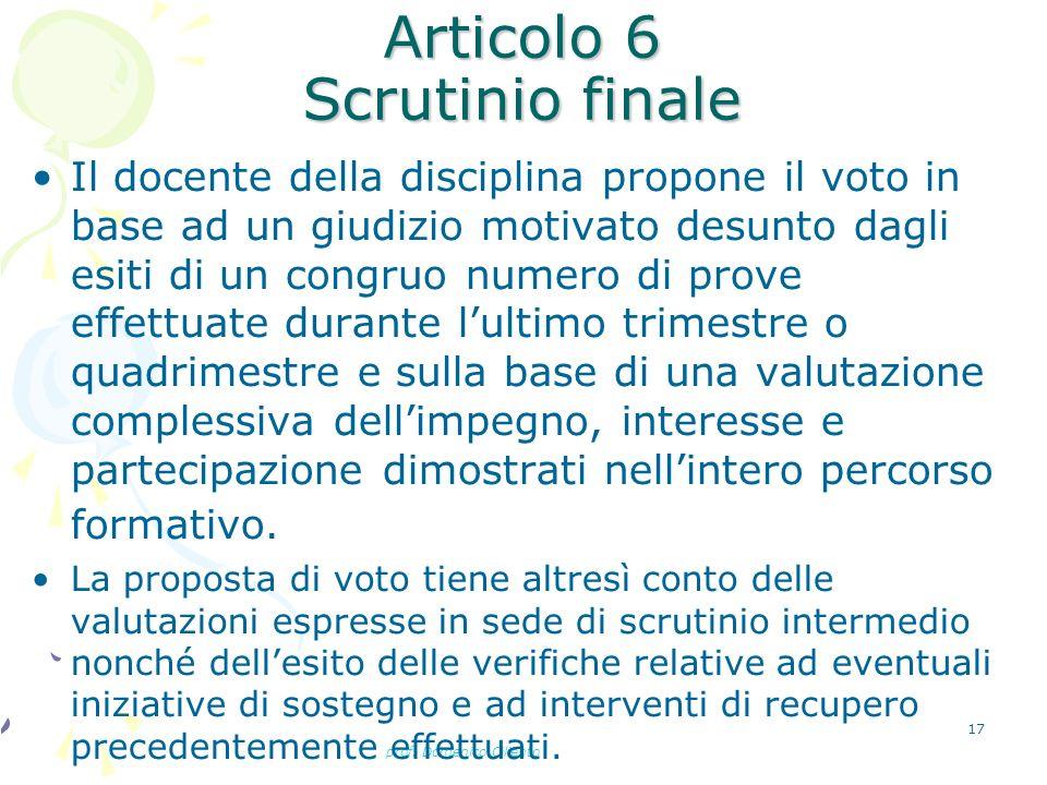 prof. Domenico Ciliento 17 Articolo 6 Scrutinio finale Il docente della disciplina propone il voto in base ad un giudizio motivato desunto dagli esiti