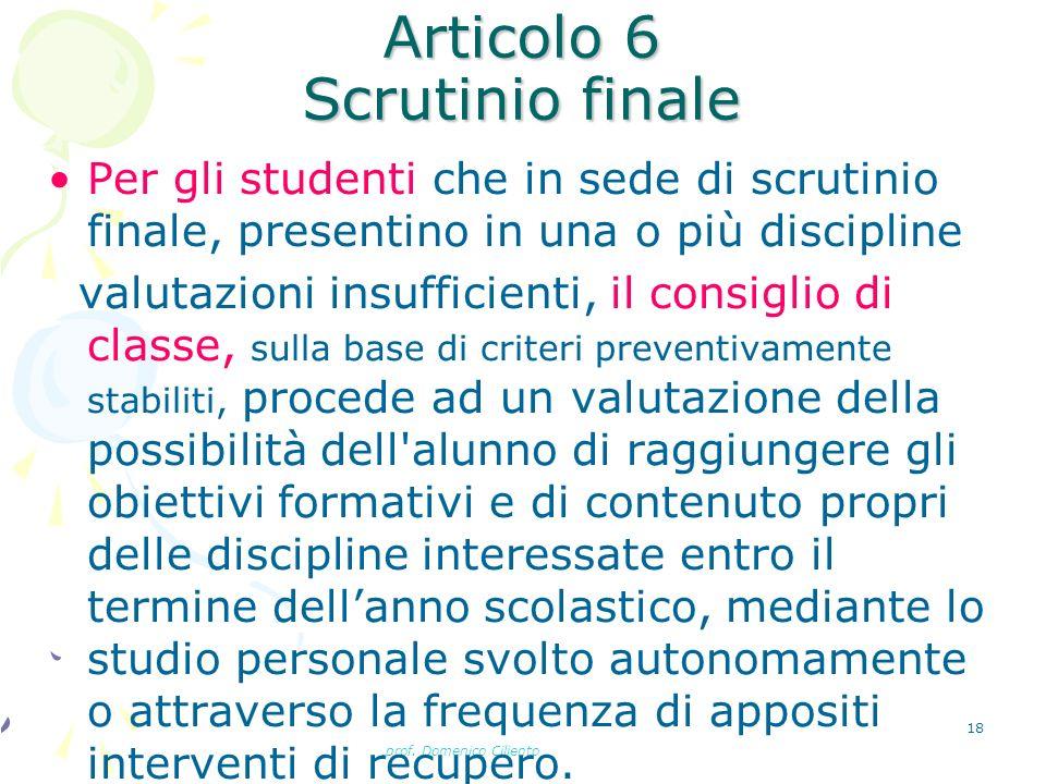 prof. Domenico Ciliento 18 Articolo 6 Scrutinio finale Per gli studenti che in sede di scrutinio finale, presentino in una o più discipline valutazion