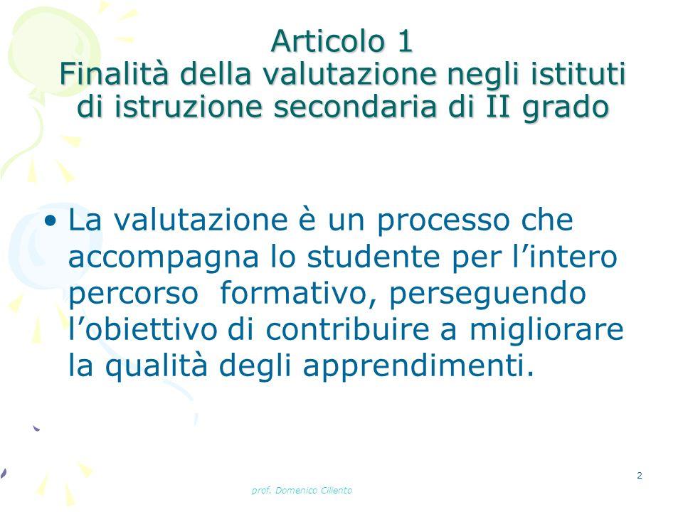 prof. Domenico Ciliento 2 Articolo 1 Finalità della valutazione negli istituti di istruzione secondaria di II grado La valutazione è un processo che a