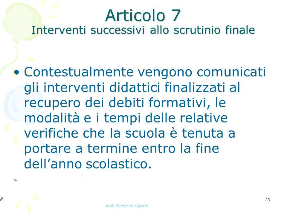 prof. Domenico Ciliento 23 Articolo 7 Interventi successivi allo scrutinio finale Contestualmente vengono comunicati gli interventi didattici finalizz