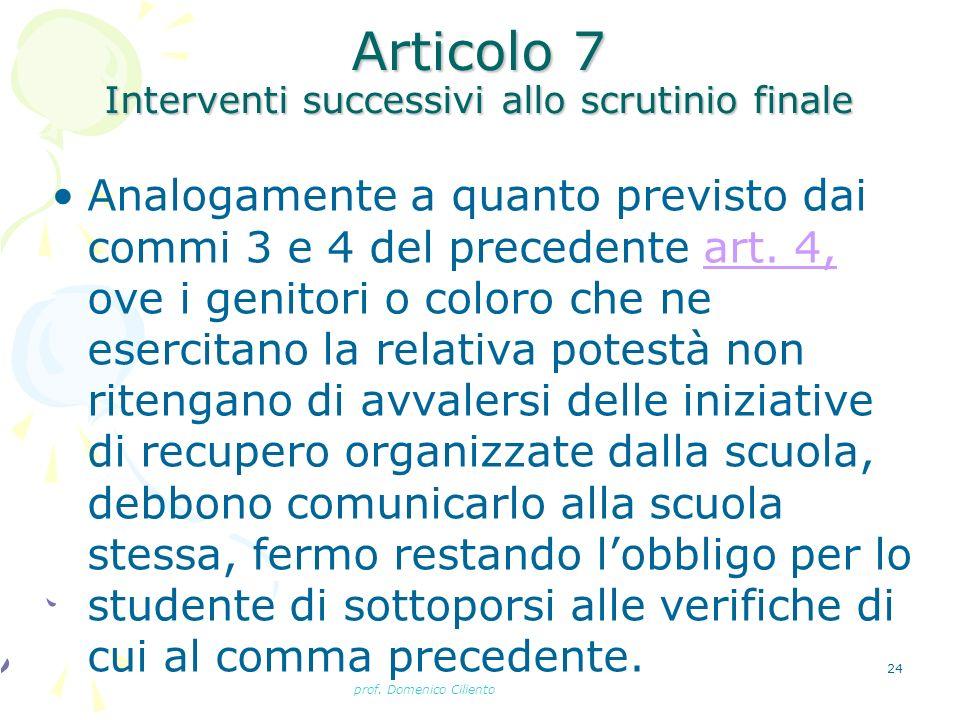 prof. Domenico Ciliento 24 Articolo 7 Interventi successivi allo scrutinio finale Analogamente a quanto previsto dai commi 3 e 4 del precedente art. 4
