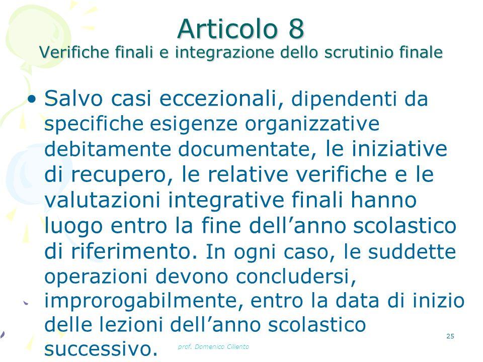 prof. Domenico Ciliento 25 Articolo 8 Verifiche finali e integrazione dello scrutinio finale Salvo casi eccezionali, dipendenti da specifiche esigenze