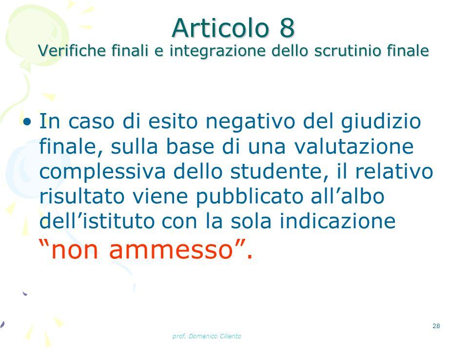 prof. Domenico Ciliento 28 Articolo 8 Verifiche finali e integrazione dello scrutinio finale In caso di esito negativo del giudizio finale, sulla base
