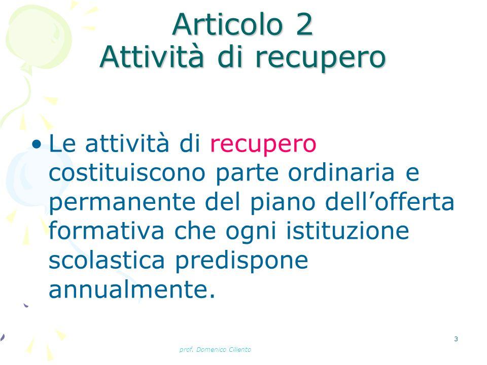 prof. Domenico Ciliento 3 Articolo 2 Attività di recupero Le attività di recupero costituiscono parte ordinaria e permanente del piano dellofferta for
