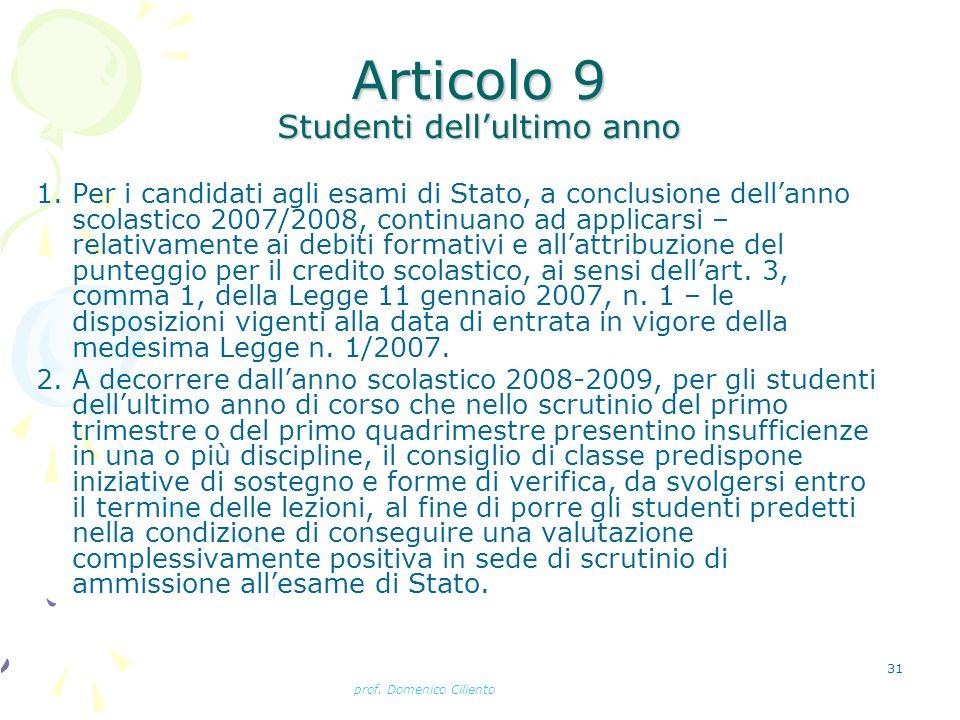 prof. Domenico Ciliento 31 Articolo 9 Studenti dellultimo anno 1. Per i candidati agli esami di Stato, a conclusione dellanno scolastico 2007/2008, co