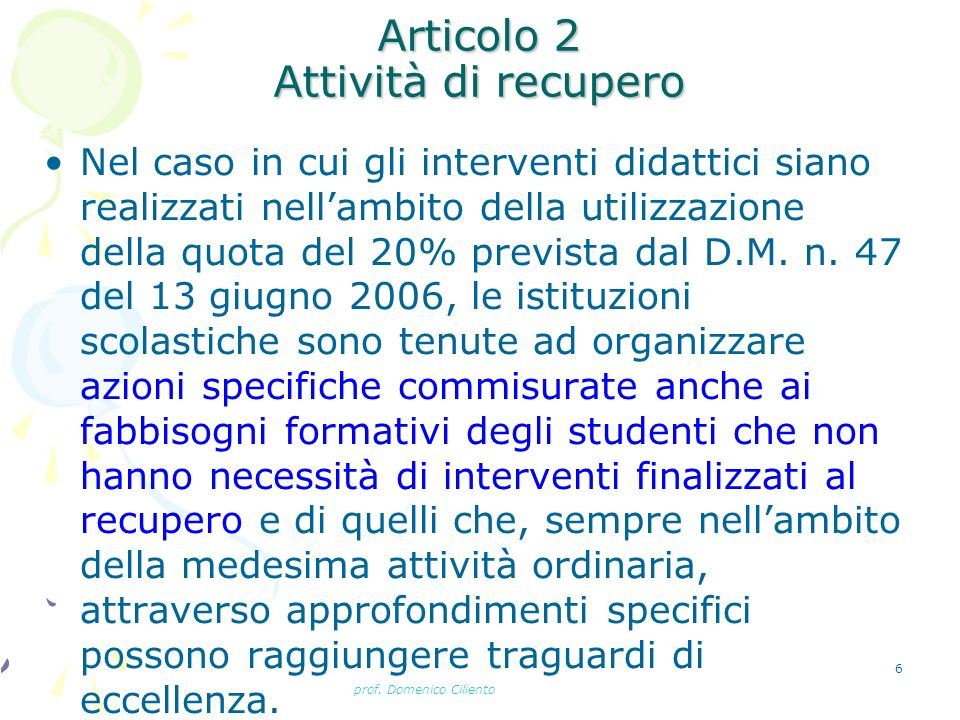 prof. Domenico Ciliento 6 Articolo 2 Attività di recupero Nel caso in cui gli interventi didattici siano realizzati nellambito della utilizzazione del