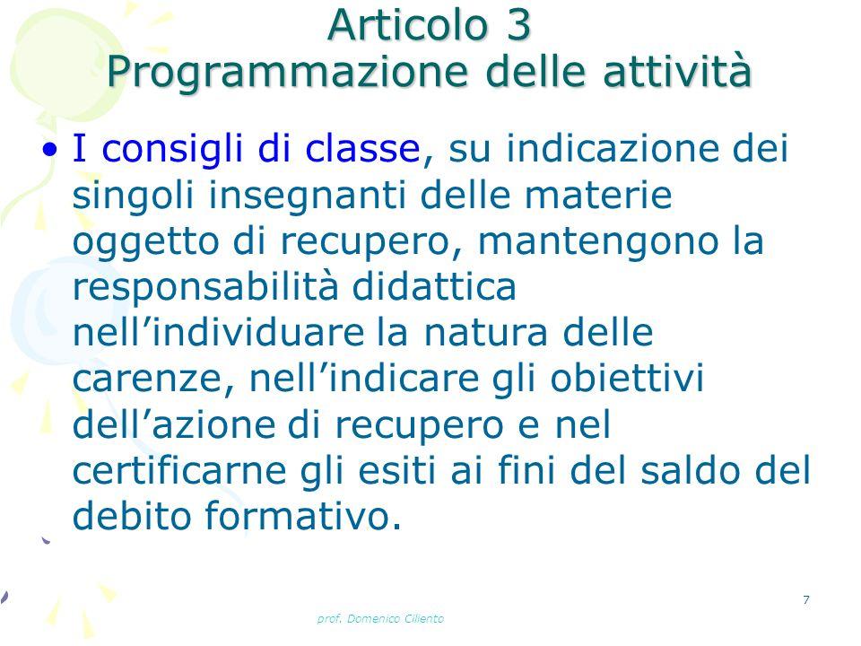 prof. Domenico Ciliento 7 Articolo 3 Programmazione delle attività I consigli di classe, su indicazione dei singoli insegnanti delle materie oggetto d