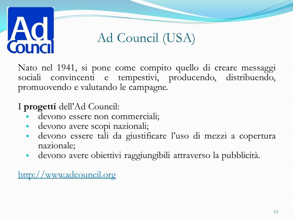 Ad Council (USA) Nato nel 1941, si pone come compito quello di creare messaggi sociali convincenti e tempestivi, producendo, distribuendo, promuovendo