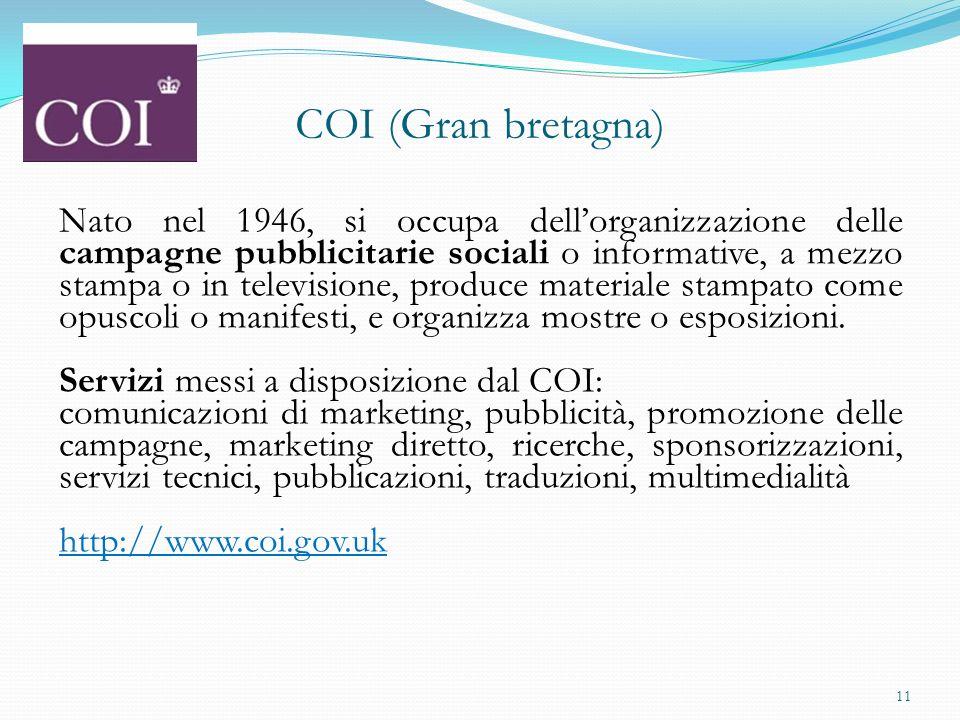 COI (Gran bretagna) Nato nel 1946, si occupa dellorganizzazione delle campagne pubblicitarie sociali o informative, a mezzo stampa o in televisione, p