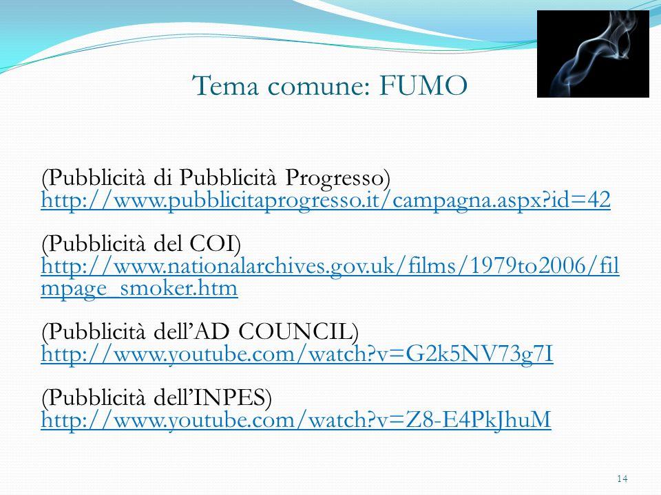 Tema comune: FUMO (Pubblicità di Pubblicità Progresso) http://www.pubblicitaprogresso.it/campagna.aspx?id=42 (Pubblicità del COI) http://www.nationala