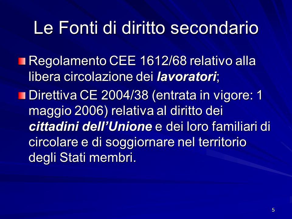 5 Le Fonti di diritto secondario Regolamento CEE 1612/68 relativo alla libera circolazione dei lavoratori; Direttiva CE 2004/38 (entrata in vigore: 1