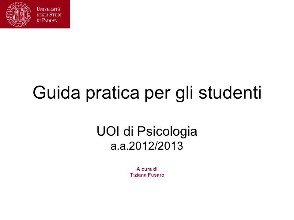 UOI di Psicologia a.a.2012/2013 A cura di Tiziana Fusaro Guida pratica per gli studenti
