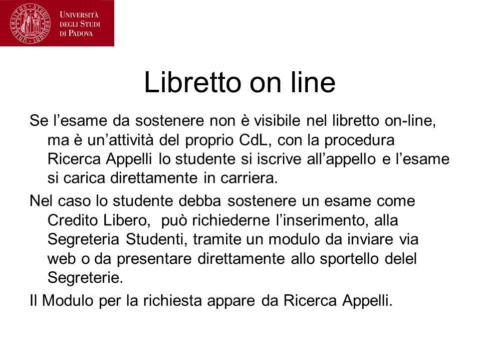 Libretto on line Se lesame da sostenere non è visibile nel libretto on-line, ma è unattività del proprio CdL, con la procedura Ricerca Appelli lo stud