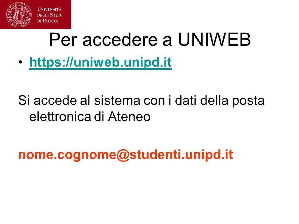 Per accedere a UNIWEB https://uniweb.unipd.it Si accede al sistema con i dati della posta elettronica di Ateneo nome.cognome@studenti.unipd.it