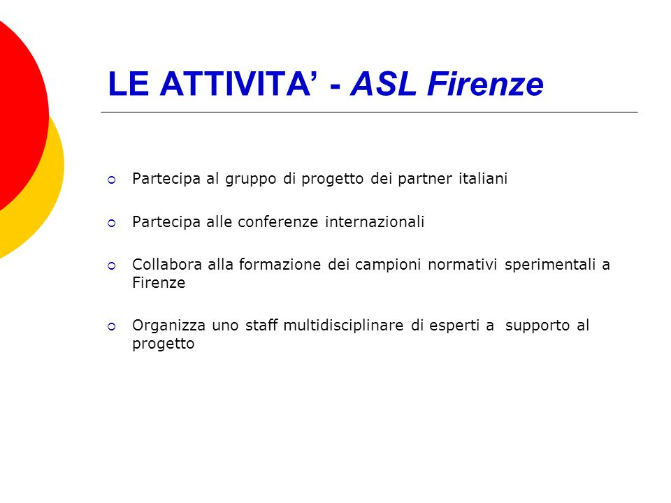 LE ATTIVITA - ASL Firenze Partecipa al gruppo di progetto dei partner italiani Partecipa alle conferenze internazionali Collabora alla formazione dei