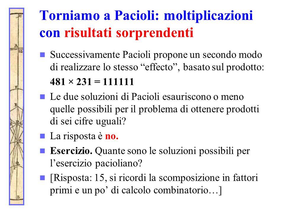 Torniamo a Pacioli: moltiplicazioni con risultati sorprendenti Successivamente Pacioli propone un secondo modo di realizzare lo stesso effecto, basato