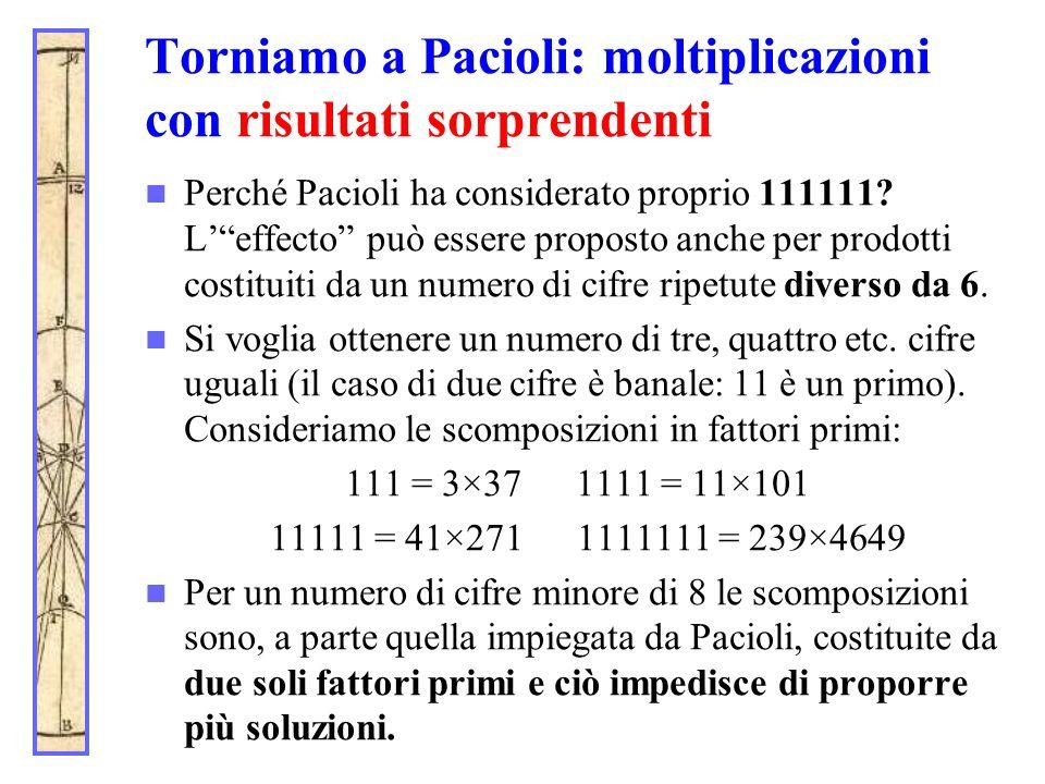 Torniamo a Pacioli: moltiplicazioni con risultati sorprendenti Perché Pacioli ha considerato proprio 111111? Leffecto può essere proposto anche per pr