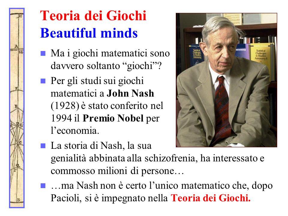 Teoria dei Giochi Beautiful minds Ma i giochi matematici sono davvero soltanto giochi? Per gli studi sui giochi matematici a John Nash (1928) è stato