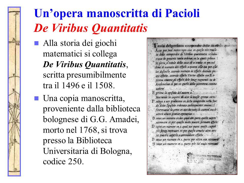 Unopera manoscritta di Pacioli De Viribus Quantitatis Alla storia dei giochi matematici si collega De Viribus Quantitatis, scritta presumibilmente tra