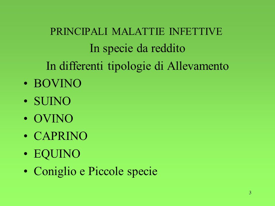 3 PRINCIPALI MALATTIE INFETTIVE In specie da reddito In differenti tipologie di Allevamento BOVINO SUINO OVINO CAPRINO EQUINO Coniglio e Piccole speci
