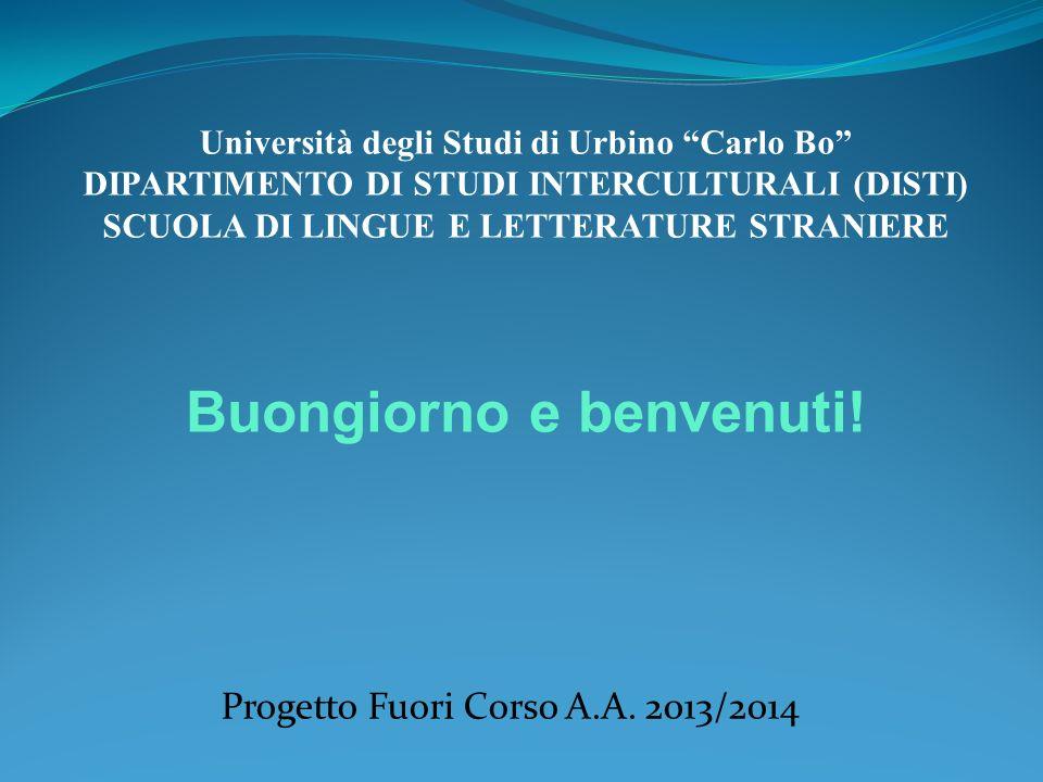 Progetto Fuori Corso A.A. 2013/2014 Università degli Studi di Urbino Carlo Bo DIPARTIMENTO DI STUDI INTERCULTURALI (DISTI) SCUOLA DI LINGUE E LETTERAT
