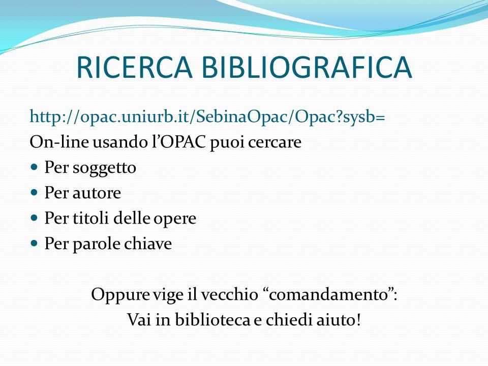 RICERCA BIBLIOGRAFICA http://opac.uniurb.it/SebinaOpac/Opac?sysb= On-line usando lOPAC puoi cercare Per soggetto Per autore Per titoli delle opere Per