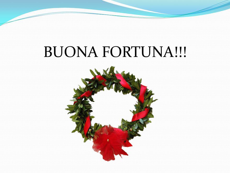 BUONA FORTUNA!!!