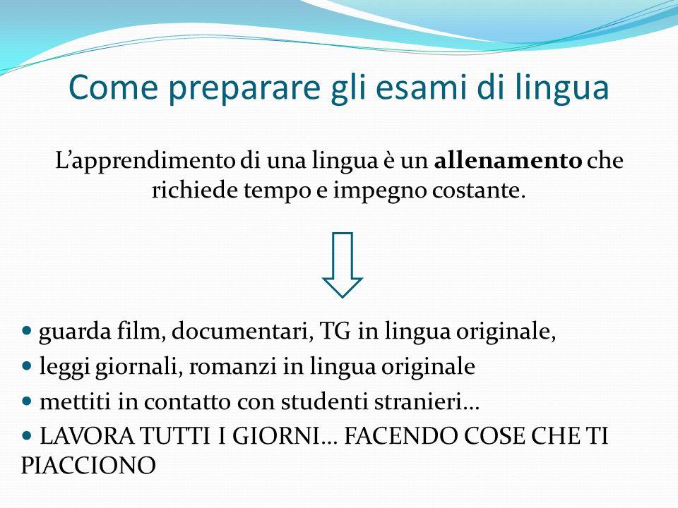 Come preparare gli esami di lingua Lapprendimento di una lingua è un allenamento che richiede tempo e impegno costante. guarda film, documentari, TG i