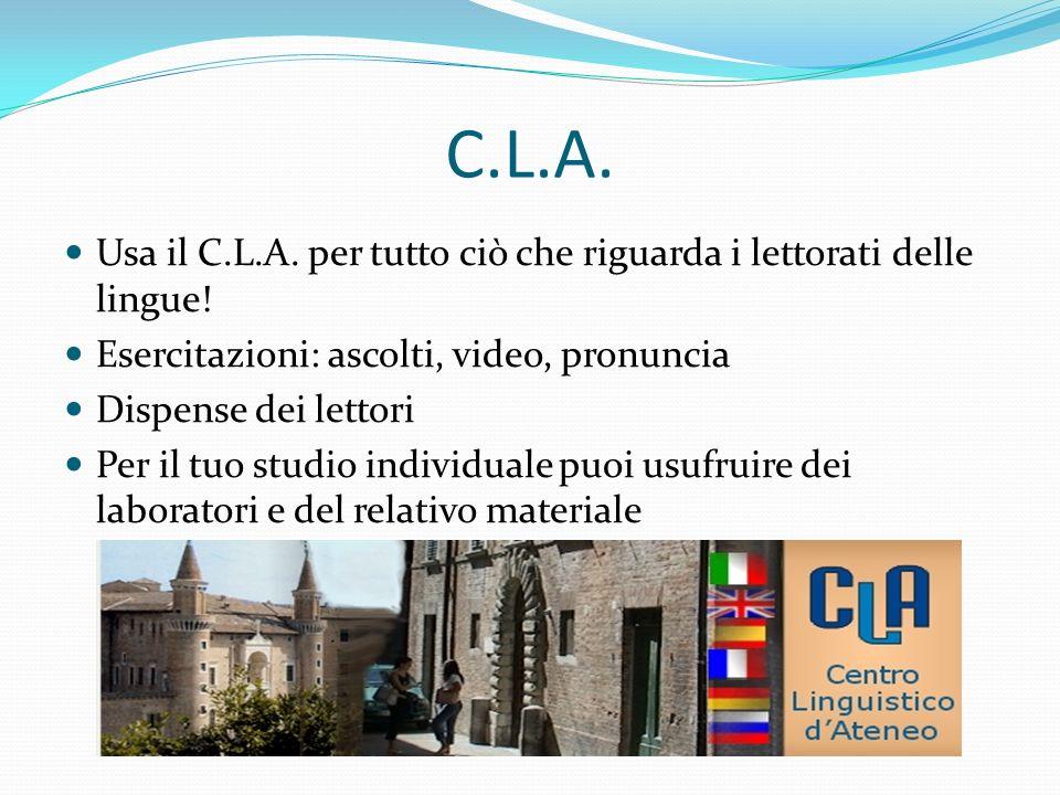 C.L.A. Usa il C.L.A. per tutto ciò che riguarda i lettorati delle lingue! Esercitazioni: ascolti, video, pronuncia Dispense dei lettori Per il tuo stu