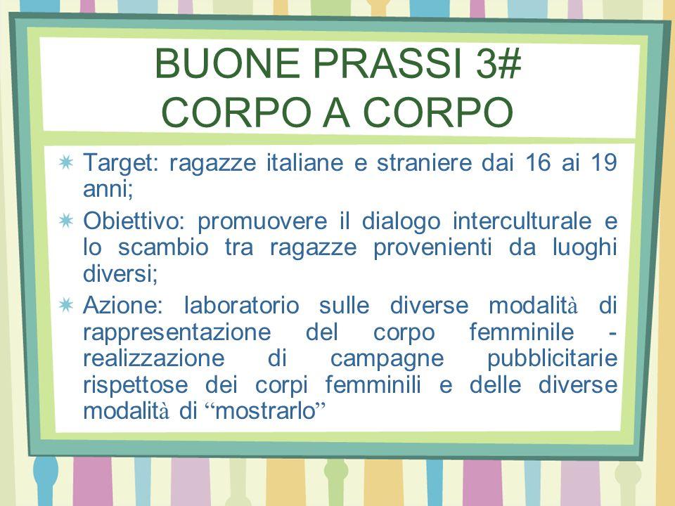BUONE PRASSI 3# CORPO A CORPO Target: ragazze italiane e straniere dai 16 ai 19 anni; Obiettivo: promuovere il dialogo interculturale e lo scambio tra