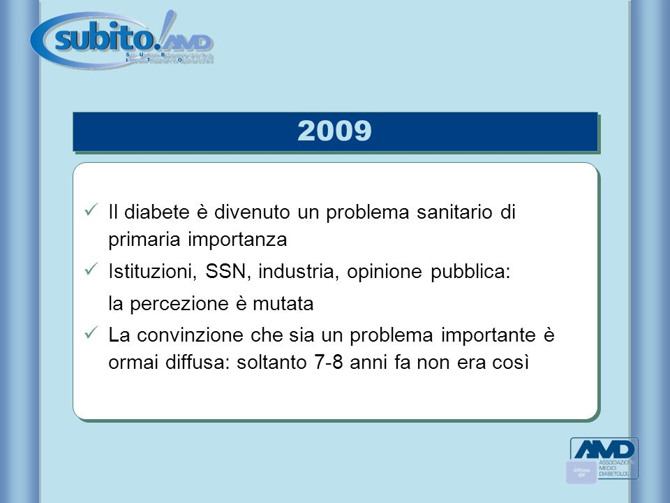 2009 Il diabete è divenuto un problema sanitario di primaria importanza Istituzioni, SSN, industria, opinione pubblica: la percezione è mutata La conv
