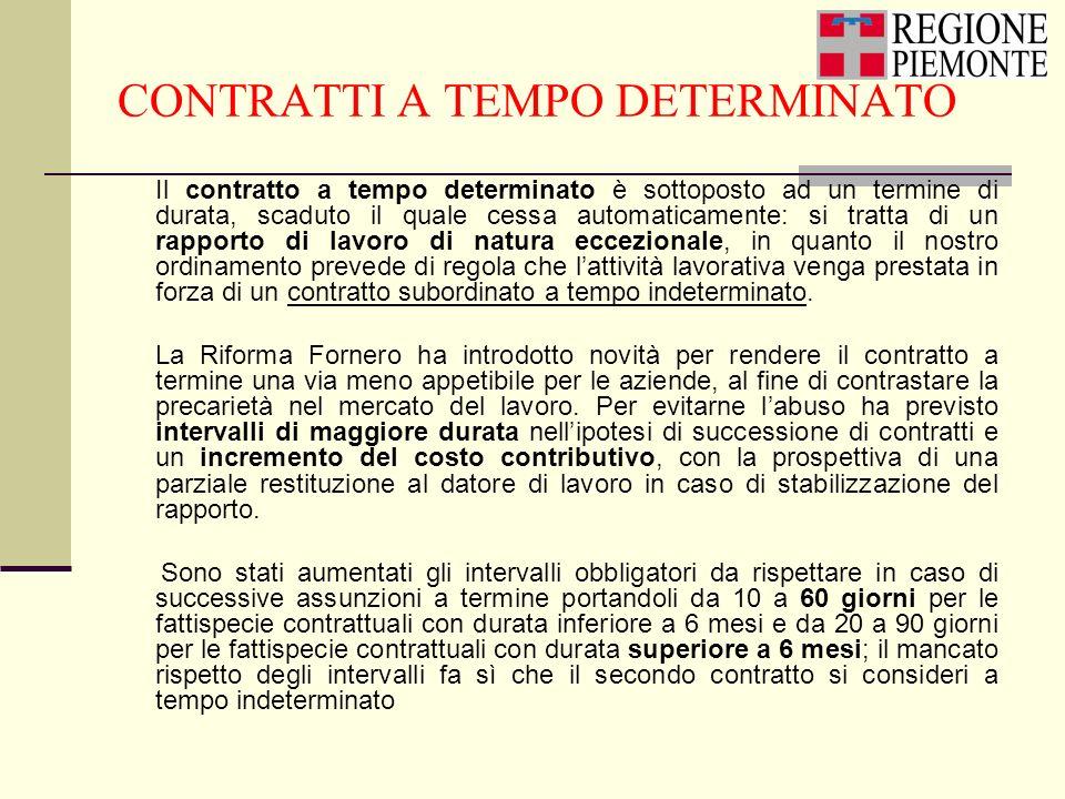 CONTRATTI A TEMPO DETERMINATO Il contratto a tempo determinato è sottoposto ad un termine di durata, scaduto il quale cessa automaticamente: si tratta