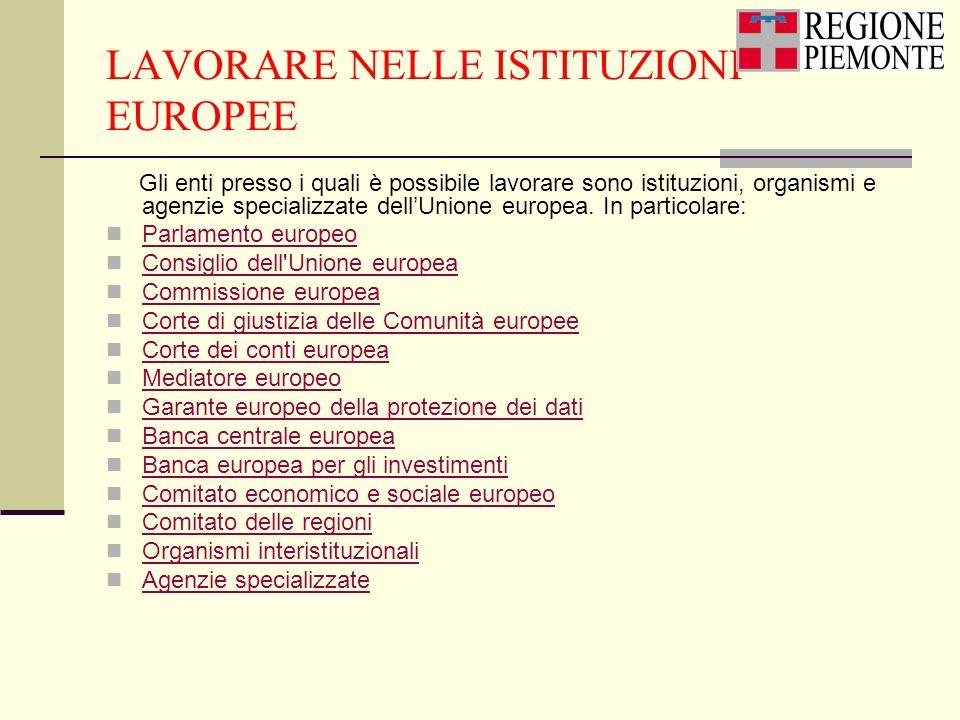 LAVORARE NELLE ISTITUZIONI EUROPEE Gli enti presso i quali è possibile lavorare sono istituzioni, organismi e agenzie specializzate dellUnione europea