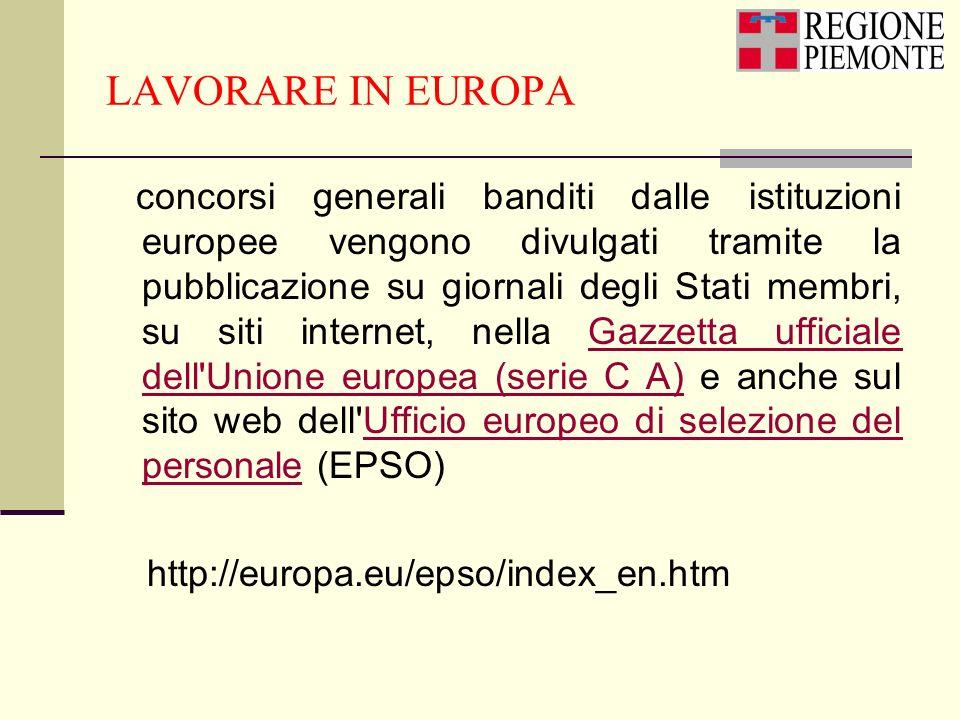 LAVORARE IN EUROPA concorsi generali banditi dalle istituzioni europee vengono divulgati tramite la pubblicazione su giornali degli Stati membri, su s