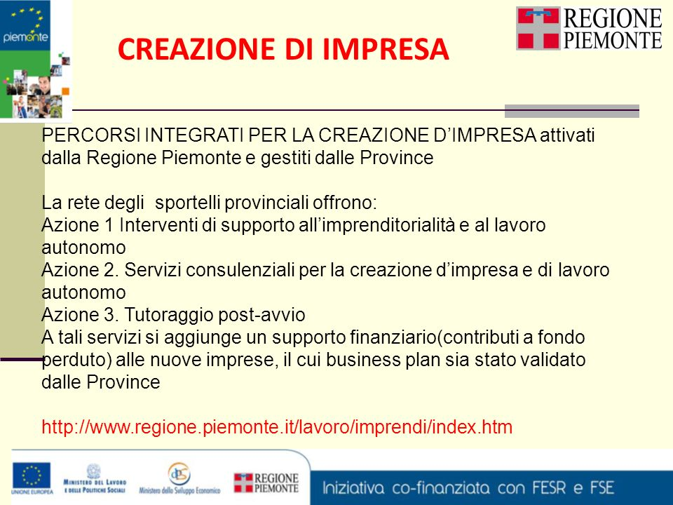 CREAZIONE DI IMPRESA PERCORSI INTEGRATI PER LA CREAZIONE DIMPRESA attivati dalla Regione Piemonte e gestiti dalle Province La rete degli sportelli pro