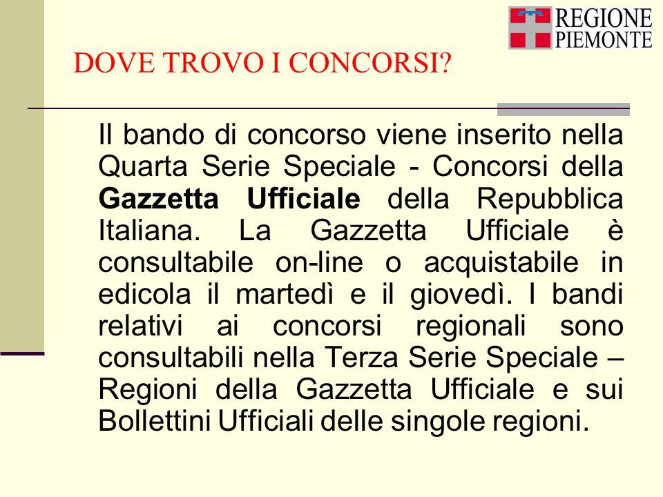 DOVE TROVO I CONCORSI? Il bando di concorso viene inserito nella Quarta Serie Speciale - Concorsi della Gazzetta Ufficiale della Repubblica Italiana.