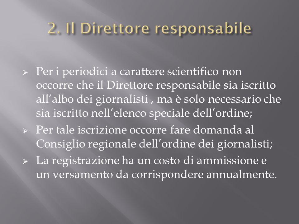 Per i periodici a carattere scientifico non occorre che il Direttore responsabile sia iscritto allalbo dei giornalisti, ma è solo necessario che sia i