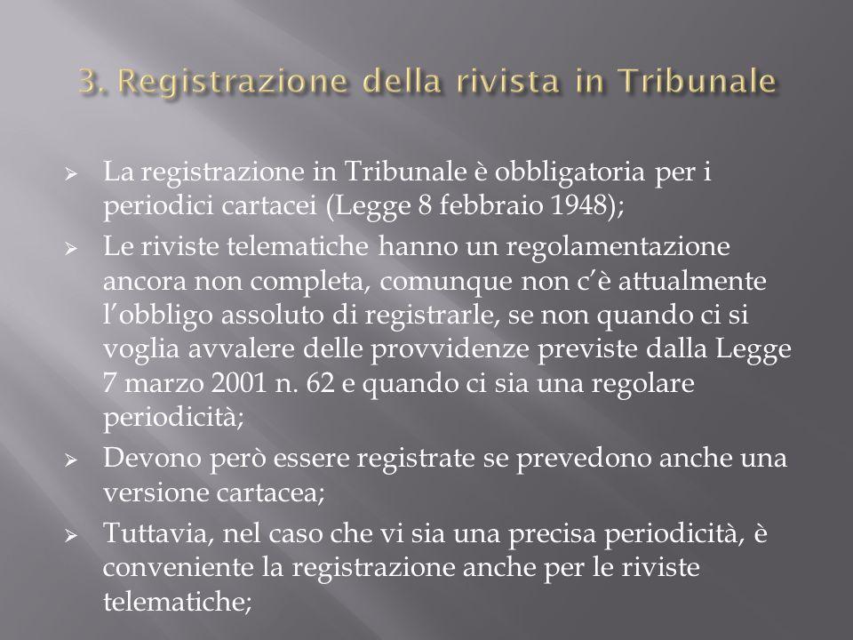 La registrazione in Tribunale è obbligatoria per i periodici cartacei (Legge 8 febbraio 1948); Le riviste telematiche hanno un regolamentazione ancora