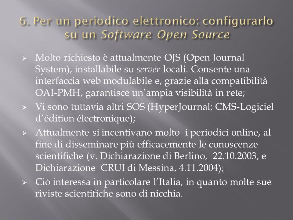 Molto richiesto è attualmente OJS (Open Journal System), installabile su server locali. Consente una interfaccia web modulabile e, grazie alla compati