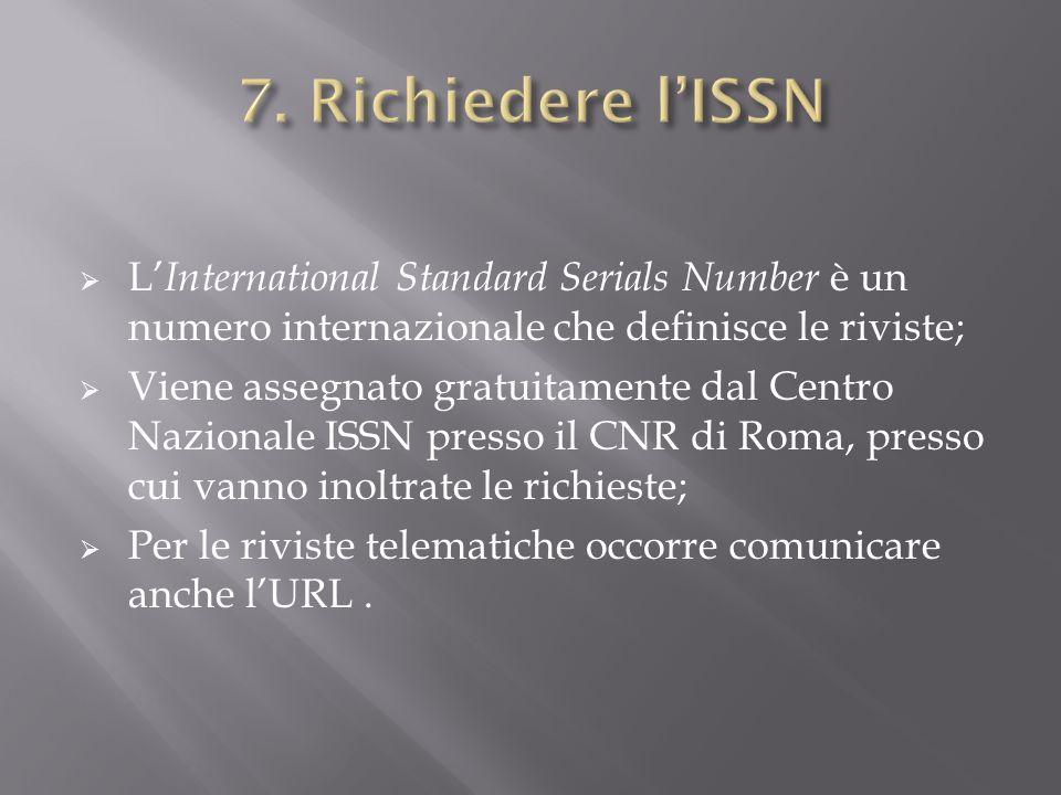 L International Standard Serials Number è un numero internazionale che definisce le riviste; Viene assegnato gratuitamente dal Centro Nazionale ISSN p