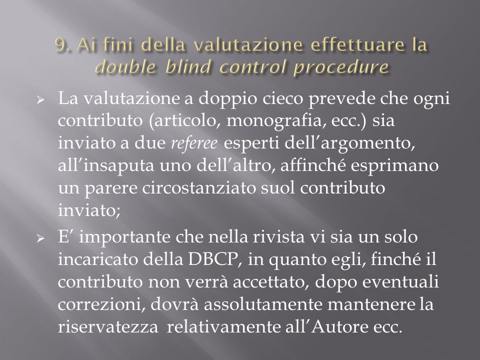 La valutazione a doppio cieco prevede che ogni contributo (articolo, monografia, ecc.) sia inviato a due referee esperti dellargomento, allinsaputa un