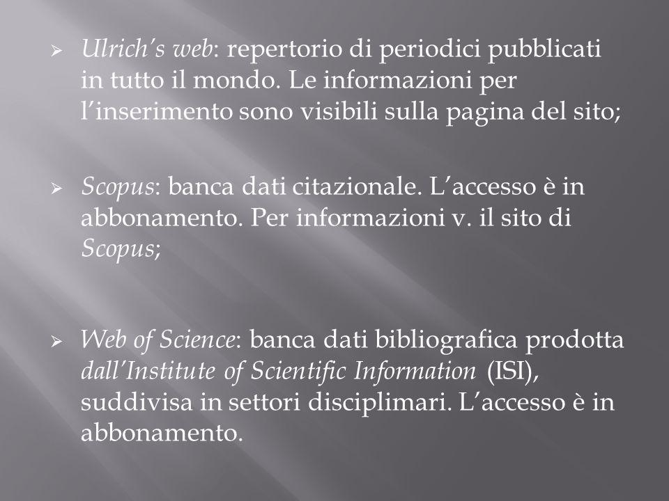 Ulrichs web : repertorio di periodici pubblicati in tutto il mondo. Le informazioni per linserimento sono visibili sulla pagina del sito; Scopus : ban