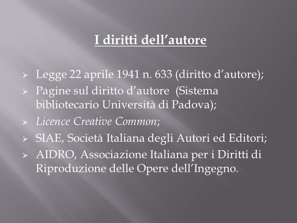 I diritti dellautore Legge 22 aprile 1941 n. 633 (diritto dautore); Pagine sul diritto dautore (Sistema bibliotecario Università di Padova); Licence C