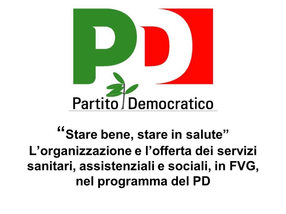 Stare bene, stare in salute Lorganizzazione e lofferta dei servizi sanitari, assistenziali e sociali, in FVG, nel programma del PD
