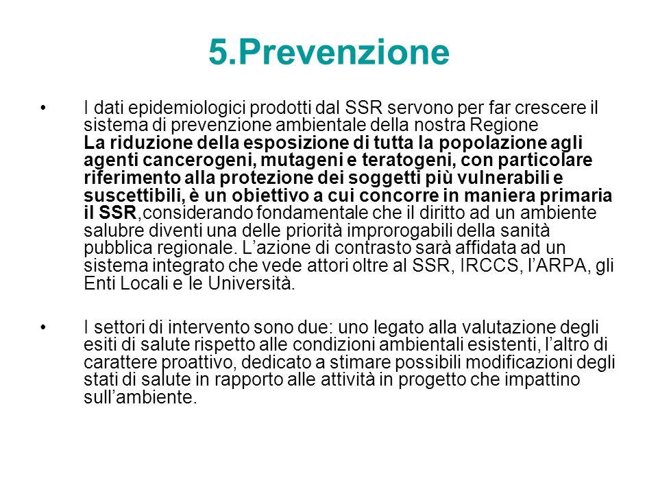 5.Prevenzione I dati epidemiologici prodotti dal SSR servono per far crescere il sistema di prevenzione ambientale della nostra Regione La riduzione d