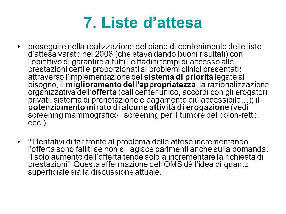 7. Liste dattesa proseguire nella realizzazione del piano di contenimento delle liste dattesa varato nel 2006 (che stava dando buoni risultati) con lo