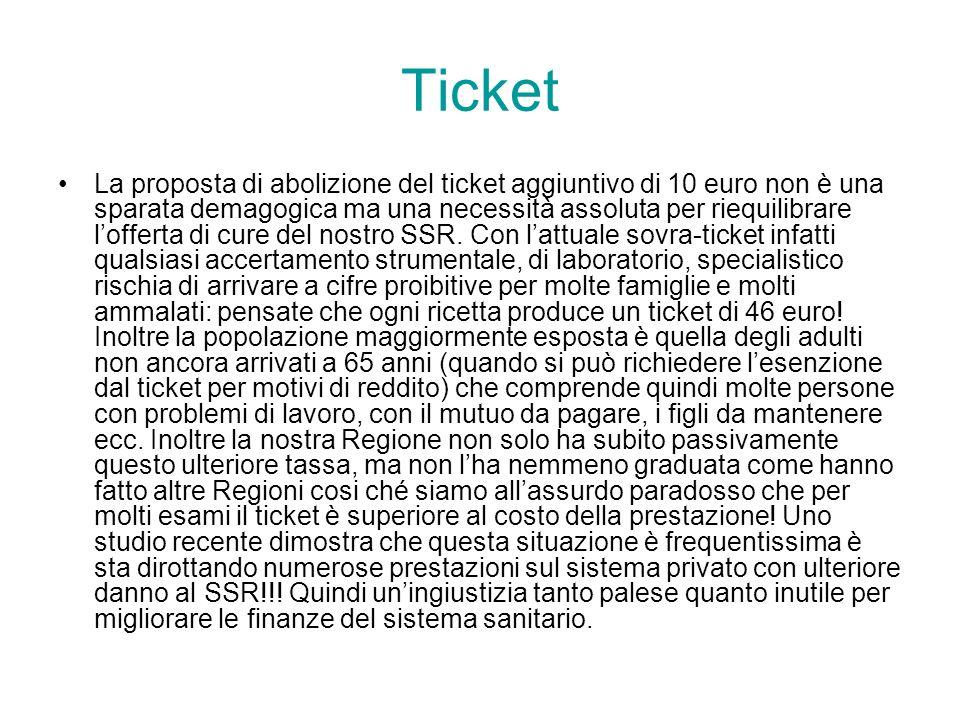 Ticket La proposta di abolizione del ticket aggiuntivo di 10 euro non è una sparata demagogica ma una necessità assoluta per riequilibrare lofferta di