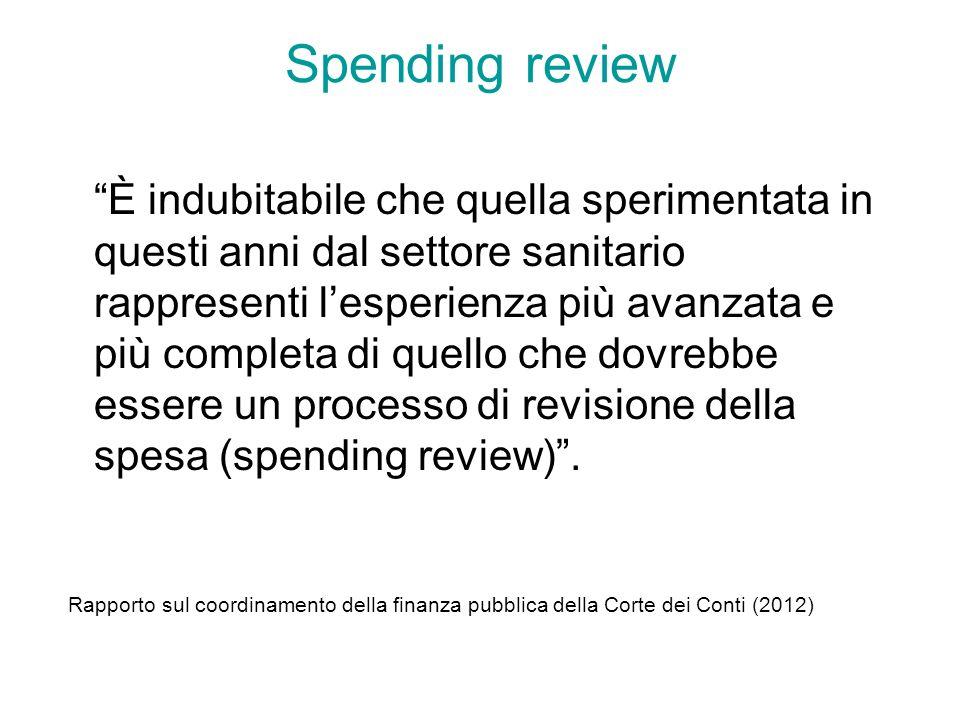 Spending review È indubitabile che quella sperimentata in questi anni dal settore sanitario rappresenti lesperienza più avanzata e più completa di que