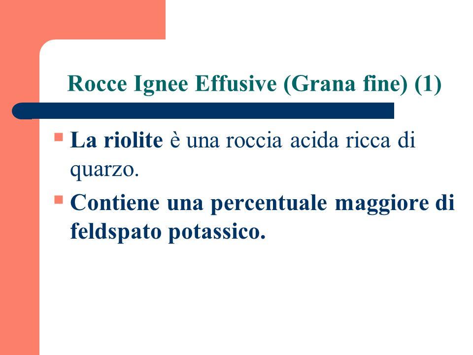 La riolite è una roccia acida ricca di quarzo. Contiene una percentuale maggiore di feldspato potassico. Rocce Ignee Effusive (Grana fine) (1)