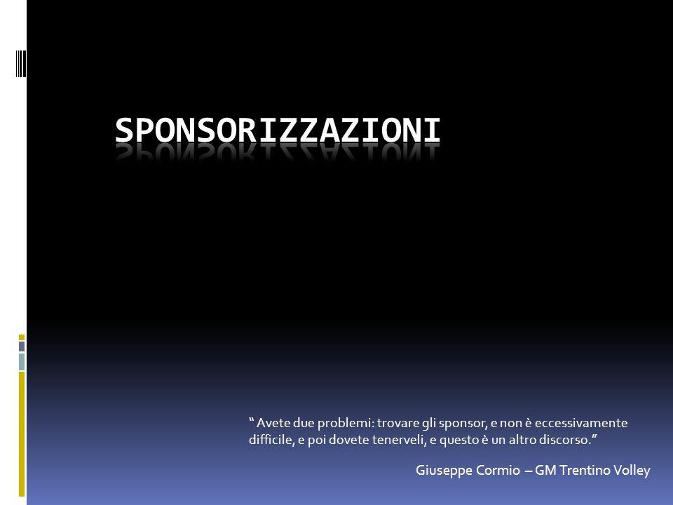 Avete due problemi: trovare gli sponsor, e non è eccessivamente difficile, e poi dovete tenerveli, e questo è un altro discorso. Giuseppe Cormio – GM